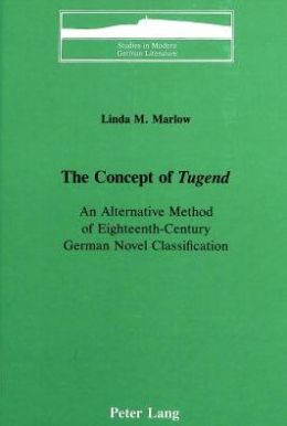 The Concept of Tugend: An Alternative Method of Eighteenth-Century German Novel Classification