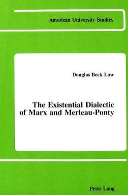 Existential Dialectic of Marx and Merleau-Ponty