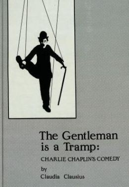 The Gentleman Is a Tramp: Charlie Chaplin's Comedy