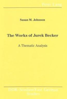 The Works of Jurek Becker: A Thematic Analysis