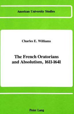 The French Oratorians and Absolutism, 1611-1641