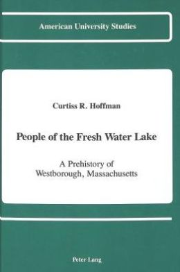 People of the Fresh Water Lake: A Prehistory