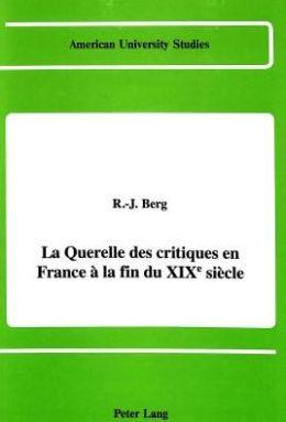 La Querelle des Critiques en France a la Fin de XIXe Siecle