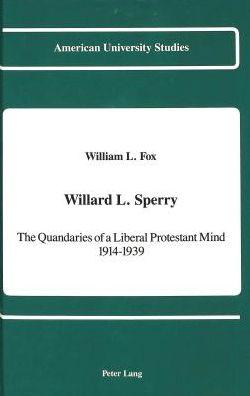 Willard L. Sperry: The Quandaries of a Liberal Protestant Mind 1914-1939