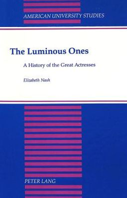 Luminous Ones: A History of the Great Actresses