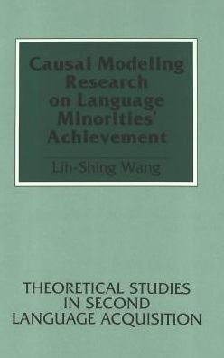 Causal Modeling Research on Language Minorities' Achievement