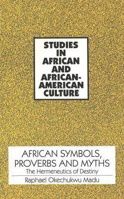 African Symbols, Proverbs and Myths: The Hermeneutics of Destiny