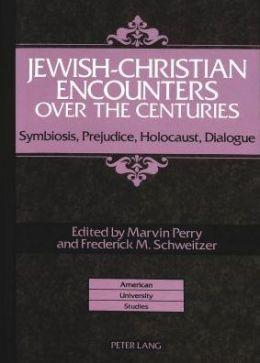 Jewish-Christian Encounters over the Centuries: Symbiosis, Prejudice, Holocaust, Dialogue