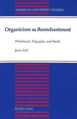 Organicism as Reenchantment: Whitehead, Prigogine, and Barth