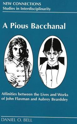 Pious Bacchanal: Affinities between the Lives and Works of John Flaxman and Aubrey Beardsley