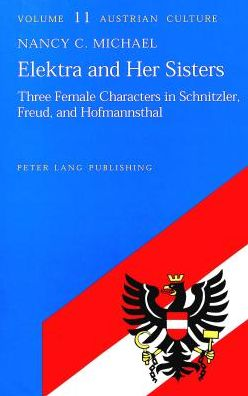 Elektra and Her Sisters: Three Female Characters in Schnitzler, Freud, and Hofmannsthal