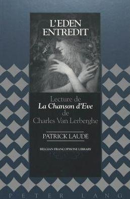 Eden Entredit: Lecture de la Chanson D'eve de Charles Van Lerberghe