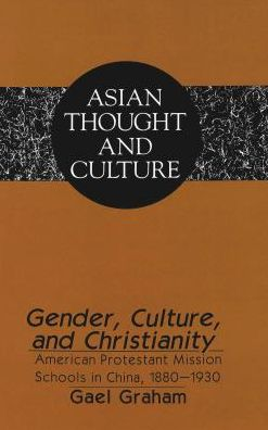 Gender, Culture and Christianity: American Protestant Mission Schools in China, 1880-1930
