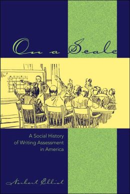 On a Scale: A Social History of Writing Assessment in America