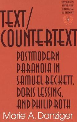 Text - Countertext: Postmodern Paranoia in Samuel Beckett, Doris Lessing and Philip Roth