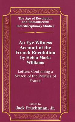 Eye-Witness Account of the French Revolution by Helen Maria Williams: Letters Containing a Sketch of the Politics of France