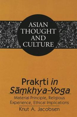 Praktrti in Samkhya-Yoga: Material Principle, Religious Experience, Ethical Implications