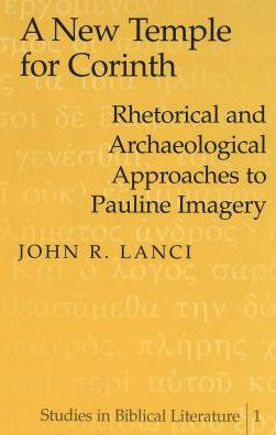 A New Temple for Corinth: Rhetorical and Archaeological Approaches to Pauline Imagery
