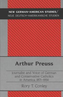 Arthur Preuss: Journalist and Voice of German and Conservative Catholics in 1871-1934