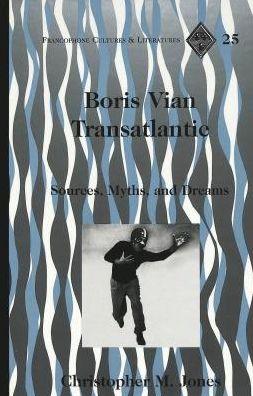 Boris Vian's Transatlantic: Sources, Myths, and Dreams