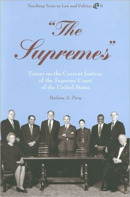 Supremes: Essays on the Current Justices of the Supreme Court of the United States