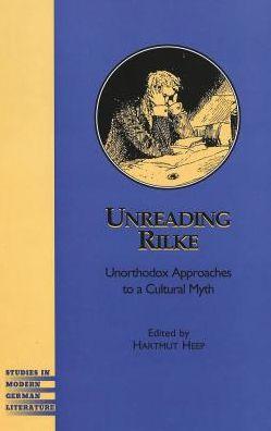 Unreading Rilke: Unorthodox Approaches to a Cultural Myth
