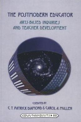The Postmodern Educator: Arts-Based Inquiries and Teacher Development