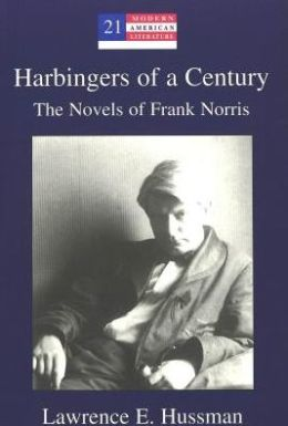 Harbingers of a Century : The Novels of Frank Norris