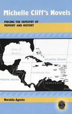 Michelle Cliff's Novels: Piecing the Tapestry of Memory and History (Caribbean Studies Series)
