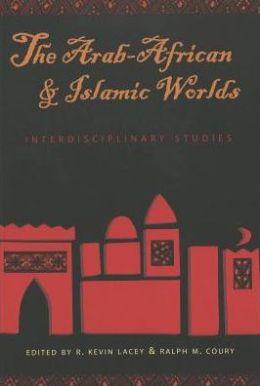 The Arab-African and Islamic Worlds: Interdisciplinary Studies