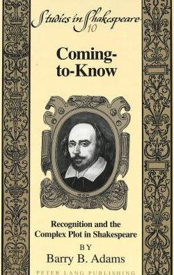 Coming-to-Know: Recognition and the Compex Plot in Shakespeare