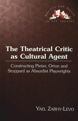 The Theatrical Critic as Cultural Agent: Constructing Pinter, Orton and Stoppard as Absurdist Playwrights