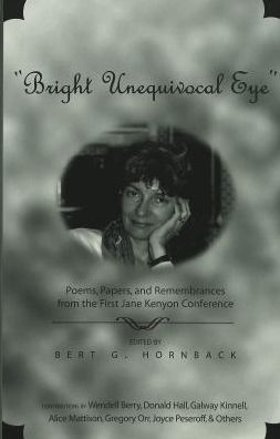 Bright Unequivocal Eye: Poems, Papers, and Remembrances from the First Jane Kenyon Conference