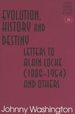 Evolution, History, and Destiny: Letters to Alain Locke (1886-1954) and Others (Studies in Literary Criticism and Theory)
