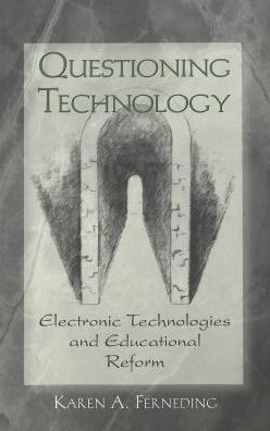 Questioning Technology: Electronic Technologies and Educational Reform