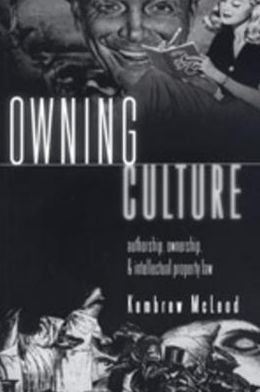 Owning Culture: Authorship,Ownership,and Intellectual Property Law (Popular Culture and Everyday Life Series #1)
