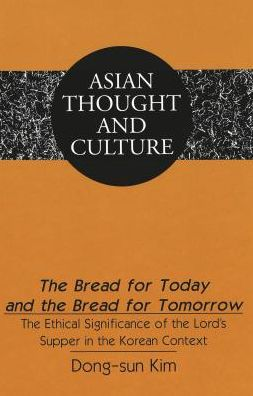 Bread for Today and the Bread for Tomorrow: The Ethical Significance of the Lord's Supper in the Korean Context