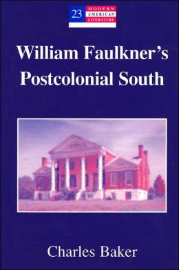 William Faulkner's Postcolonial South (Modern American Literature Series)