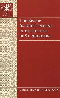 Bishop as Disciplinarian in the Letters of St. Augustine