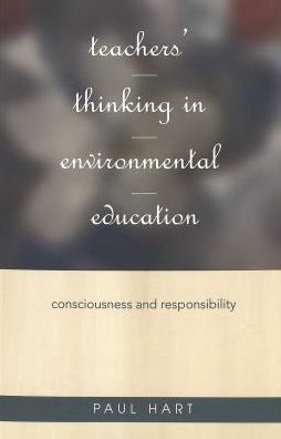 Teachers' Thinking in Environmental Education: Consciousness and Responsibility
