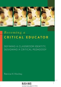 Becoming a Critical Educator: Defining a Classroom Indentity, Designing a Critical Pedagogy