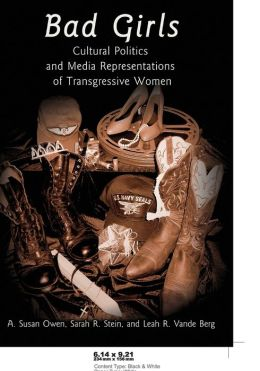 Bad Girls: Cultural Politics and Media Representations of Transgressive Women
