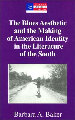 The Blues Aesthetic and the Making of American Identity in the Literature of the South (Modern American Literature Series)