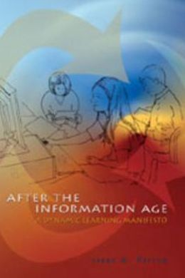After the Information Age: A Dynamic Learning Manifesto