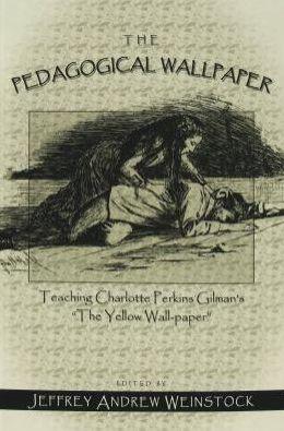 Pedagogical Wallpaper: Teaching Charlotte Perkins Gilman's