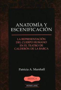 Anatomia y Escenificacion: La Representacion Del Cuerpo Humano en el Teatro de Calderon de la Barca
