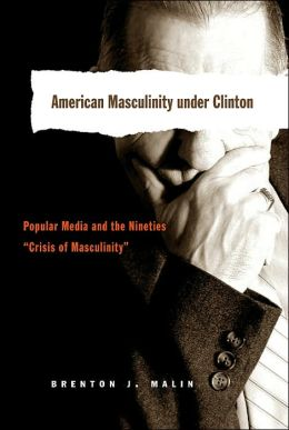 American Masculinity under Clinton: Popular Media and the Nineties