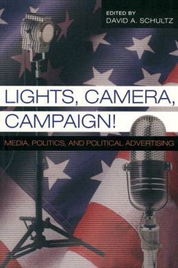 Lights, Camera, Campaign!: Media, Politics, and Political Advertising