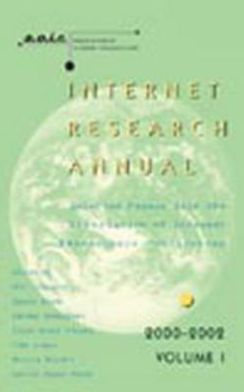 Internet Research Annual: Selected Papers from the Association of Internet Researchers Conferences 2000-2002