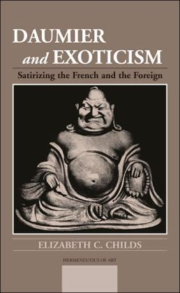 Daumier and Exoticism: Satirizing the French and the Foreign (Hermeneutics of Art Series)